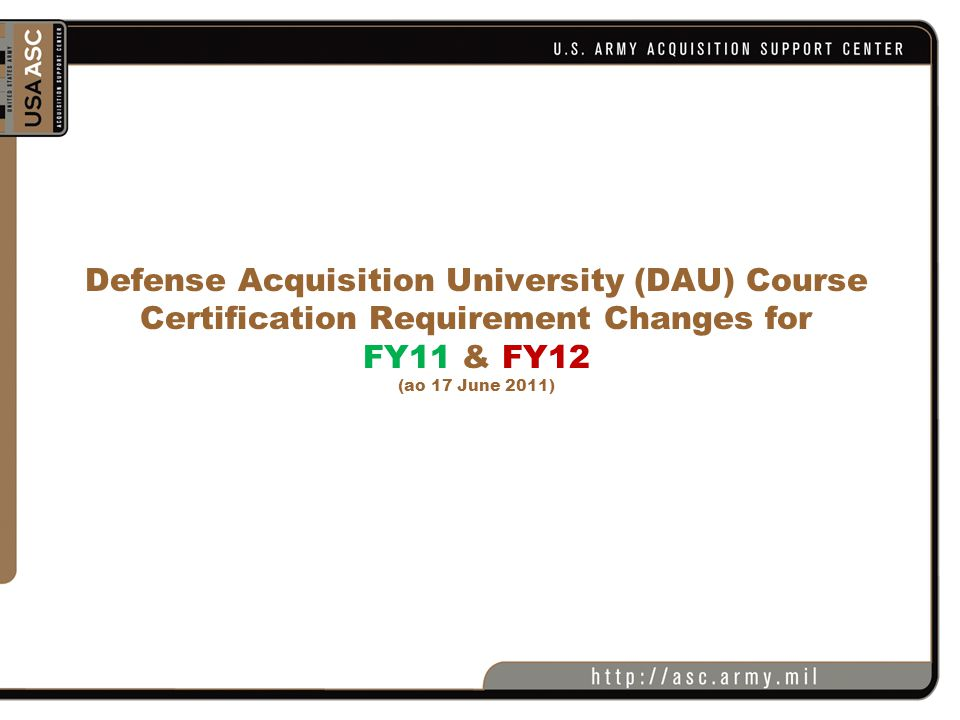 Acquisition and Program Management Training  FY11: PMT 352B – Jan 2011, class shortened from 21.5 to 19 days  Dragonfly replaces Mindrover Simulation  FY12: ACQ 201A – will be replaced with ACQ 202 (substantial revision-course number may potentially change again.