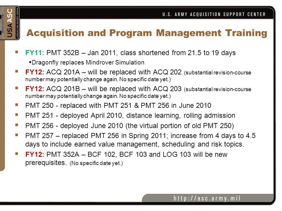 Acquisition and Program Management Training  FY11: PMT 352B – Jan 2011, class shortened from 21.5 to 19 days  Dragonfly replaces Mindrover Simulatio