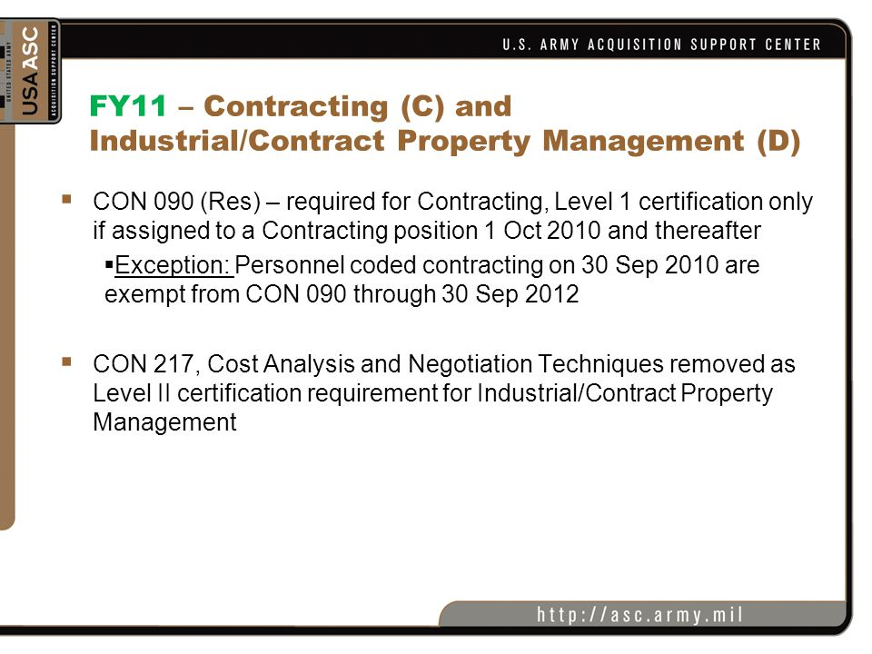FY11 – Contracting (C) and Industrial/Contract Property Management (D)  CON 090 (Res) – required for Contracting, Level 1 certification only if assig