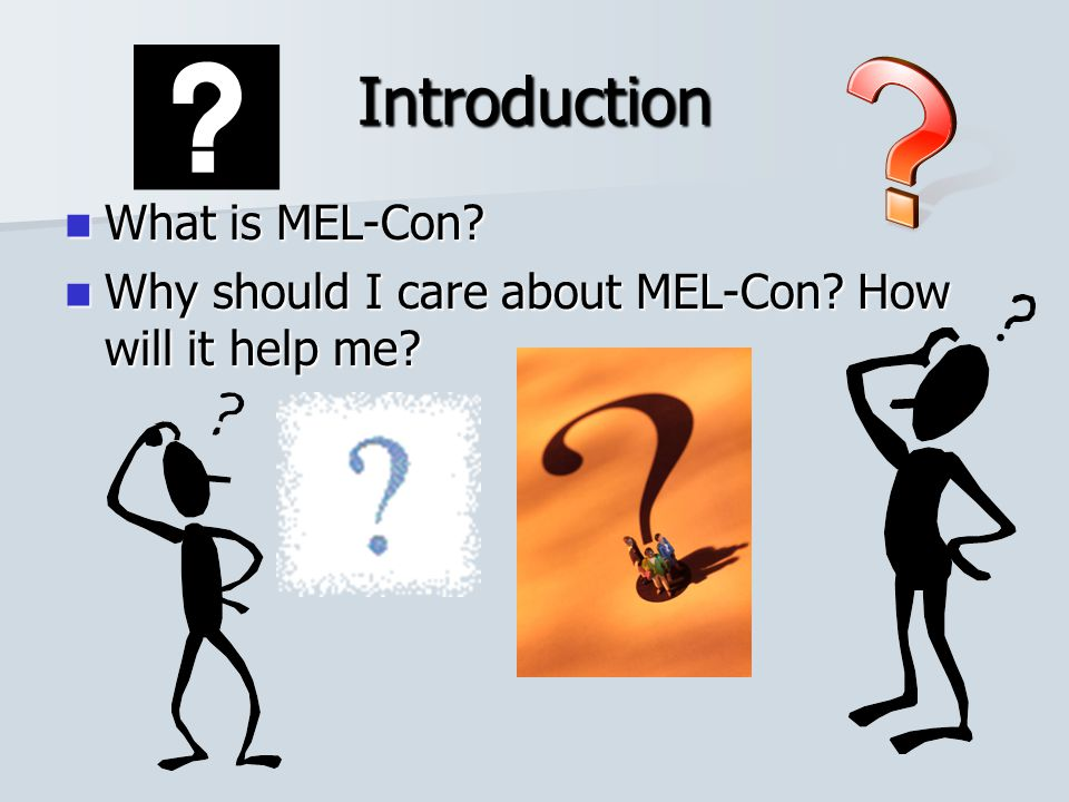 Introduction What is MEL-Con.What is MEL-Con. Why should I care about MEL-Con.