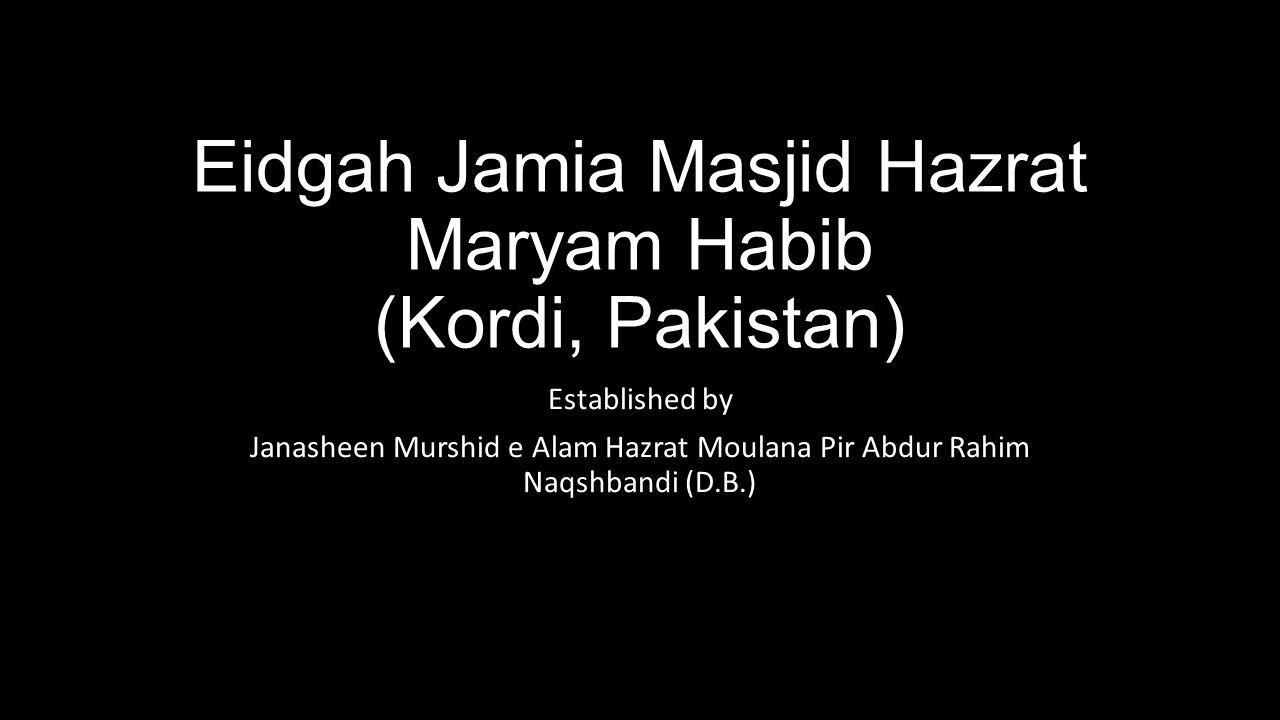 Eidgah Jamia Masjid Hazrat Maryam Habib (Kordi, Pakistan) Established by Janasheen Murshid e Alam Hazrat Moulana Pir Abdur Rahim Naqshbandi (D.B.)