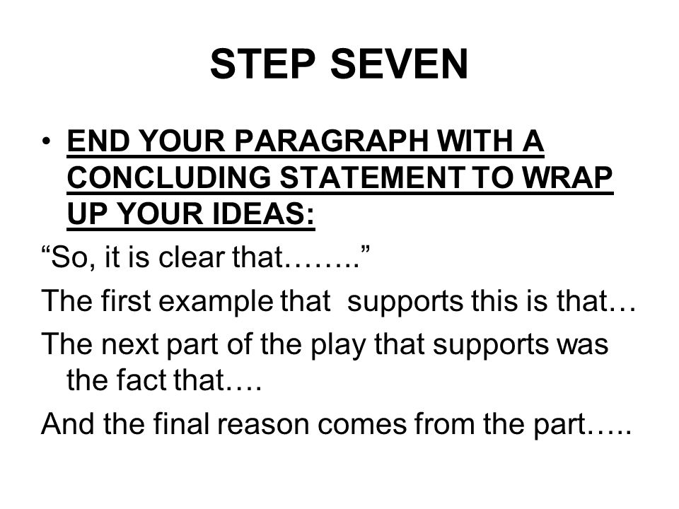 """STEP SEVEN END YOUR PARAGRAPH WITH A CONCLUDING STATEMENT TO WRAP UP YOUR IDEAS: """"So, it is clear that…….."""" The first example that supports this is th"""