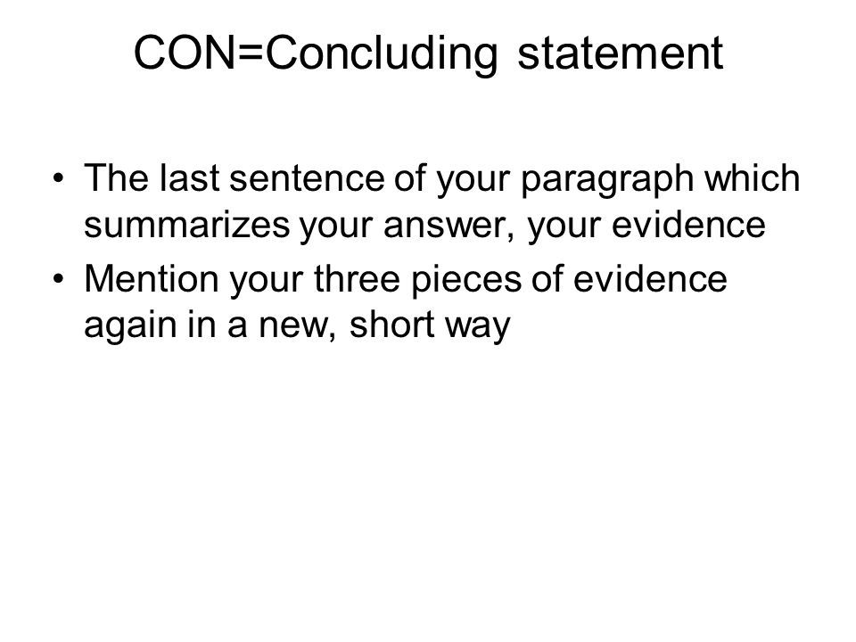 CON=Concluding statement The last sentence of your paragraph which summarizes your answer, your evidence Mention your three pieces of evidence again i