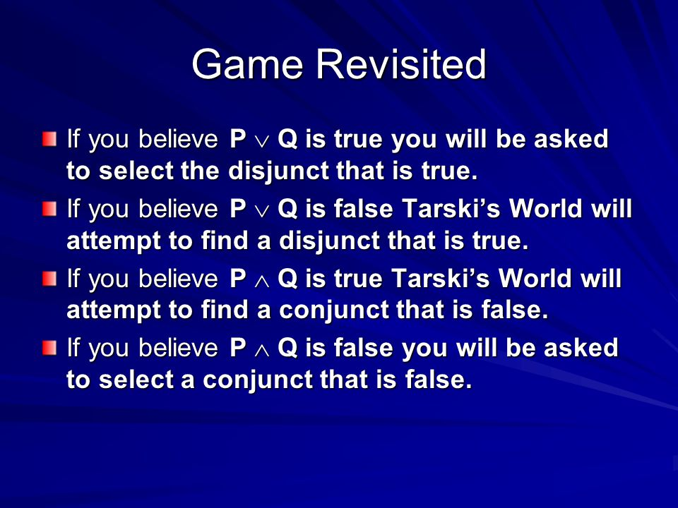 Game Revisited If you believe P  Q is true you will be asked to select the disjunct that is true.