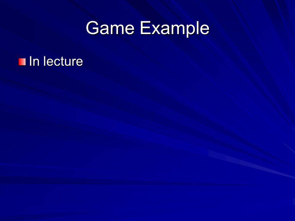 Game Example In lecture