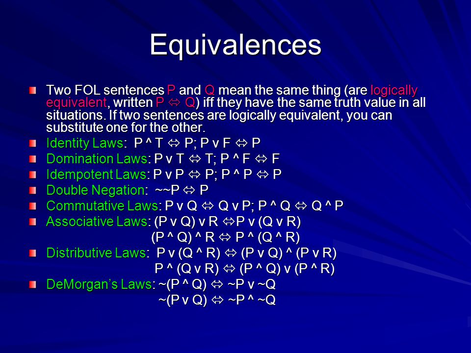 Equivalences Two FOL sentences P and Q mean the same thing (are logically equivalent, written P  Q) iff they have the same truth value in all situations.