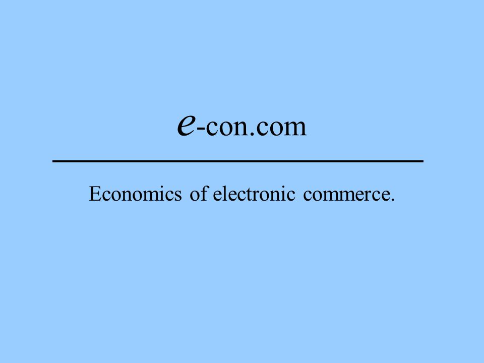 e -con.com Economics of electronic commerce.
