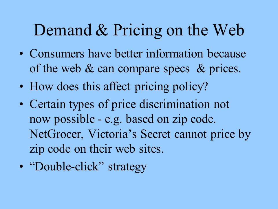 Demand & Pricing on the Web Consumers have better information because of the web & can compare specs & prices.