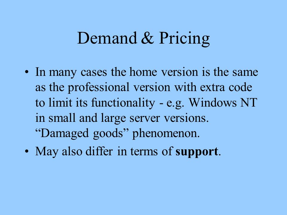 Demand & Pricing In many cases the home version is the same as the professional version with extra code to limit its functionality - e.g.
