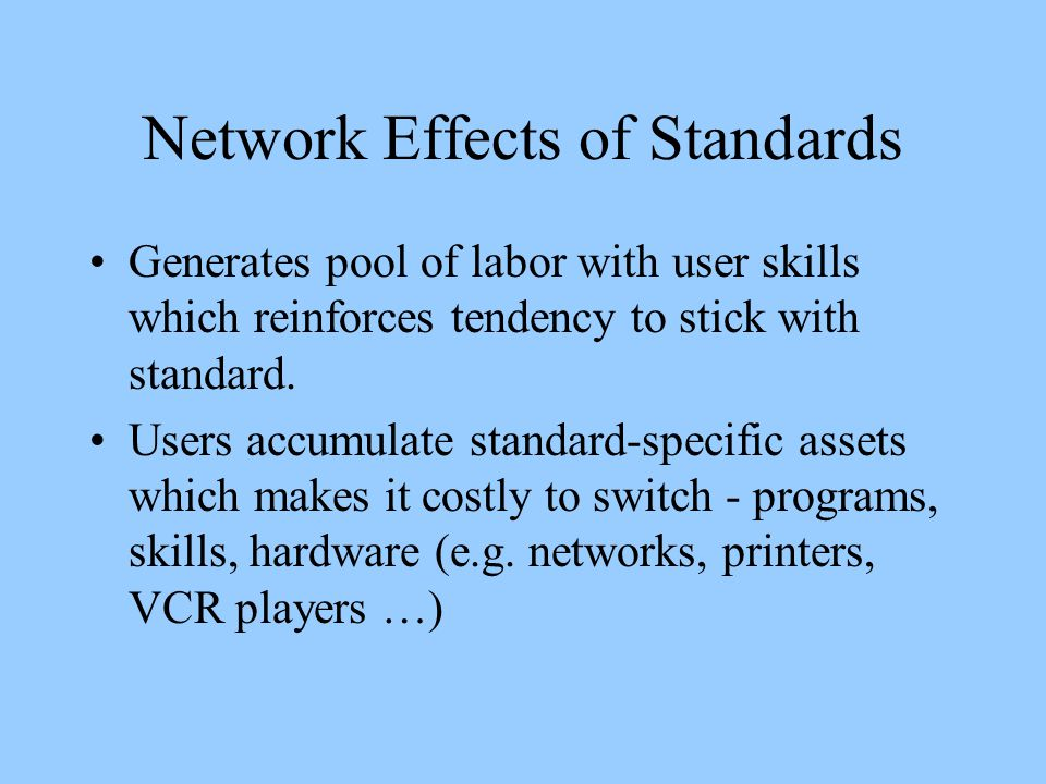 Generates pool of labor with user skills which reinforces tendency to stick with standard.