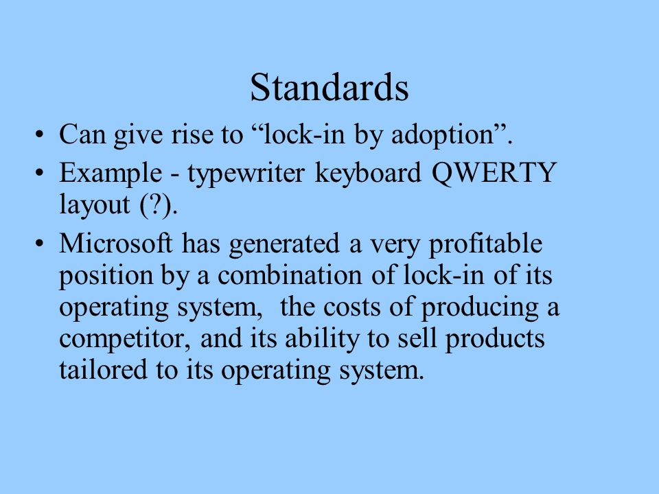 Standards Can give rise to lock-in by adoption . Example - typewriter keyboard QWERTY layout ( ).