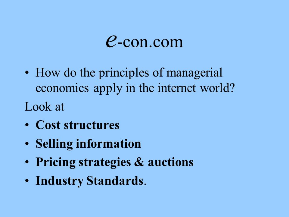 e -con.com How do the principles of managerial economics apply in the internet world.