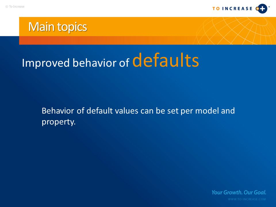 Main topics Improved behavior of defaults Behavior of default values can be set per model and property.