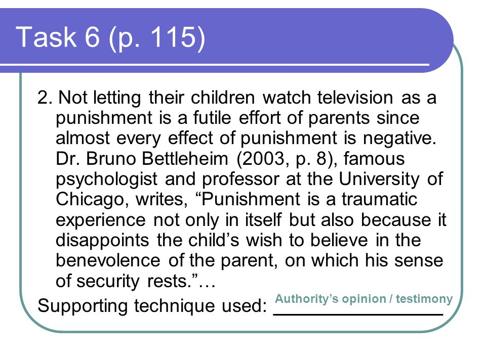 Task 6 (p. 115) 2. Not letting their children watch television as a punishment is a futile effort of parents since almost every effect of punishment i