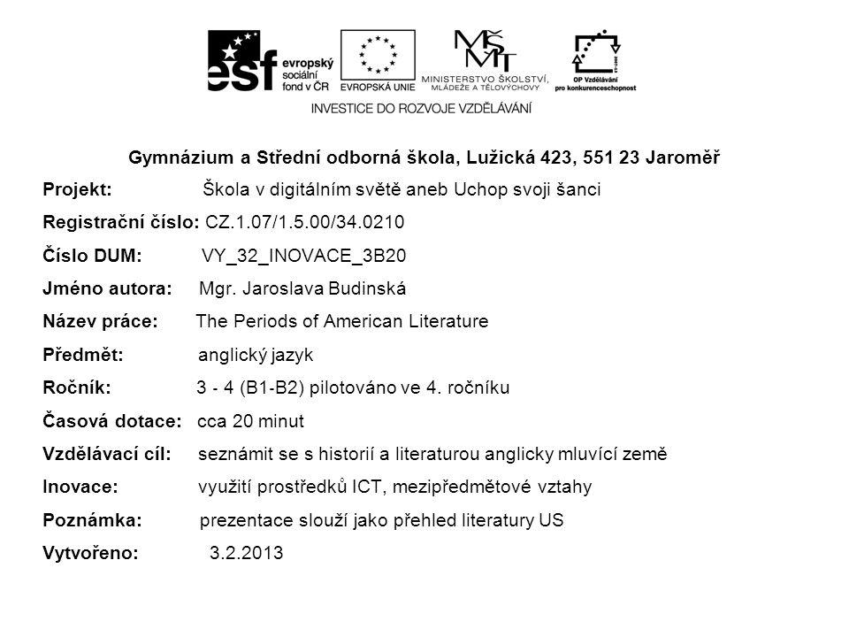 Gymnázium a Střední odborná škola, Lužická 423, 551 23 Jaroměř Projekt: Škola v digitálním světě aneb Uchop svoji šanci Registrační číslo: CZ.1.07/1.5.00/34.0210 Číslo DUM: VY_32_INOVACE_3B20 Jméno autora: Mgr.