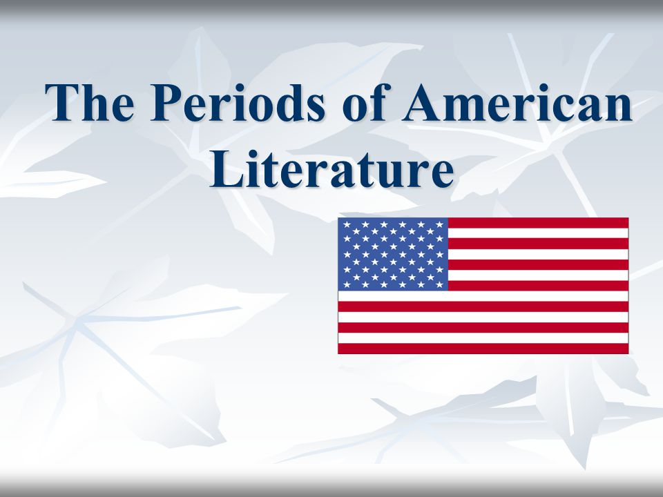The Periods of American Literature The Periods of American Literature