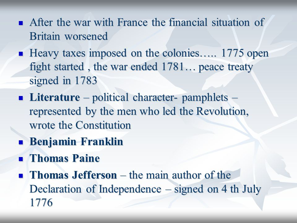 After the war with France the financial situation of Britain worsened After the war with France the financial situation of Britain worsened Heavy taxes imposed on the colonies…..