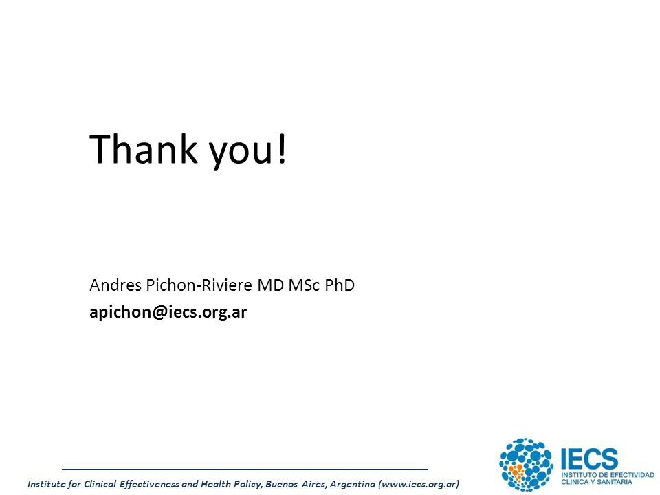 Institute for Clinical Effectiveness and Health Policy, Buenos Aires, Argentina (www.iecs.org.ar) Thank you.