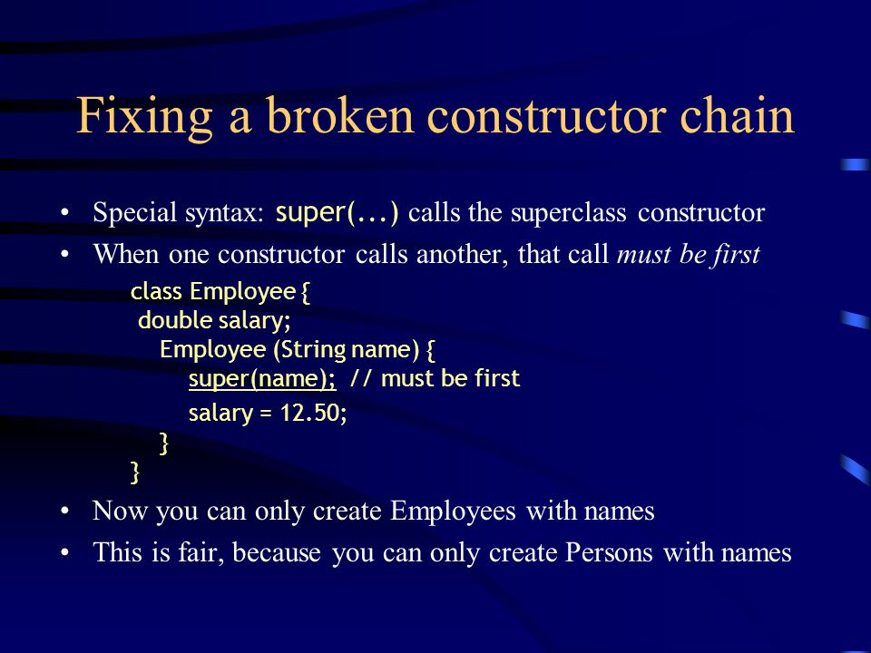 Fixing a broken constructor chain Special syntax: super(...) calls the superclass constructor When one constructor calls another, that call must be fi