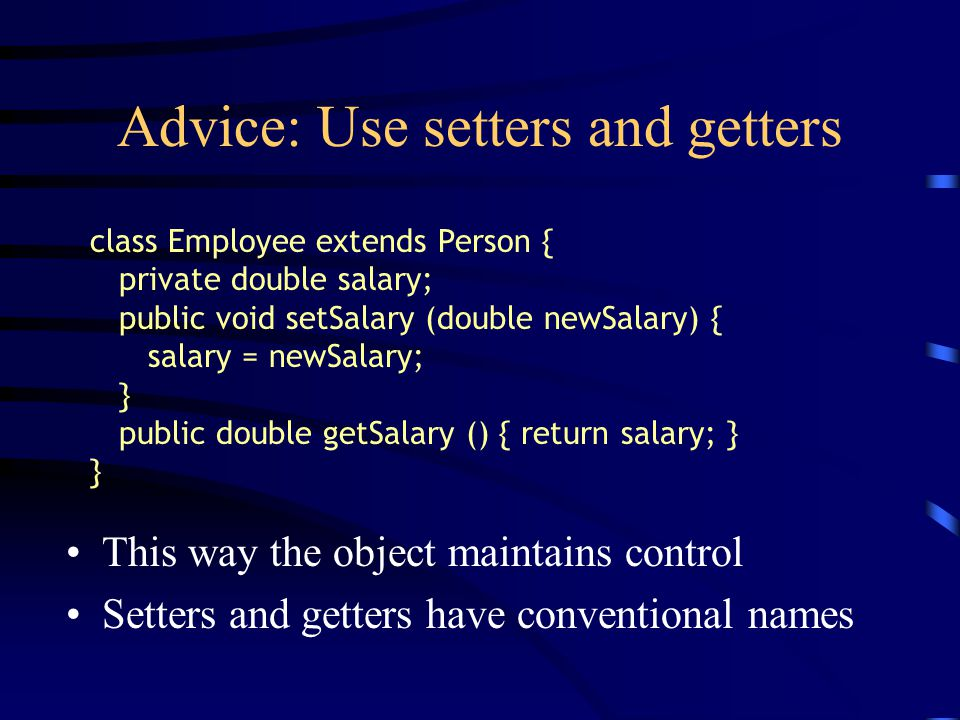 Advice: Use setters and getters This way the object maintains control Setters and getters have conventional names class Employee extends Person { priv