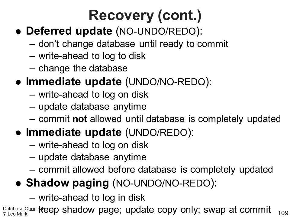 109 Database Concepts © Leo Mark Recovery (cont.) l Deferred update ( NO-UNDO/REDO ): –don't change database until ready to commit –write-ahead to log
