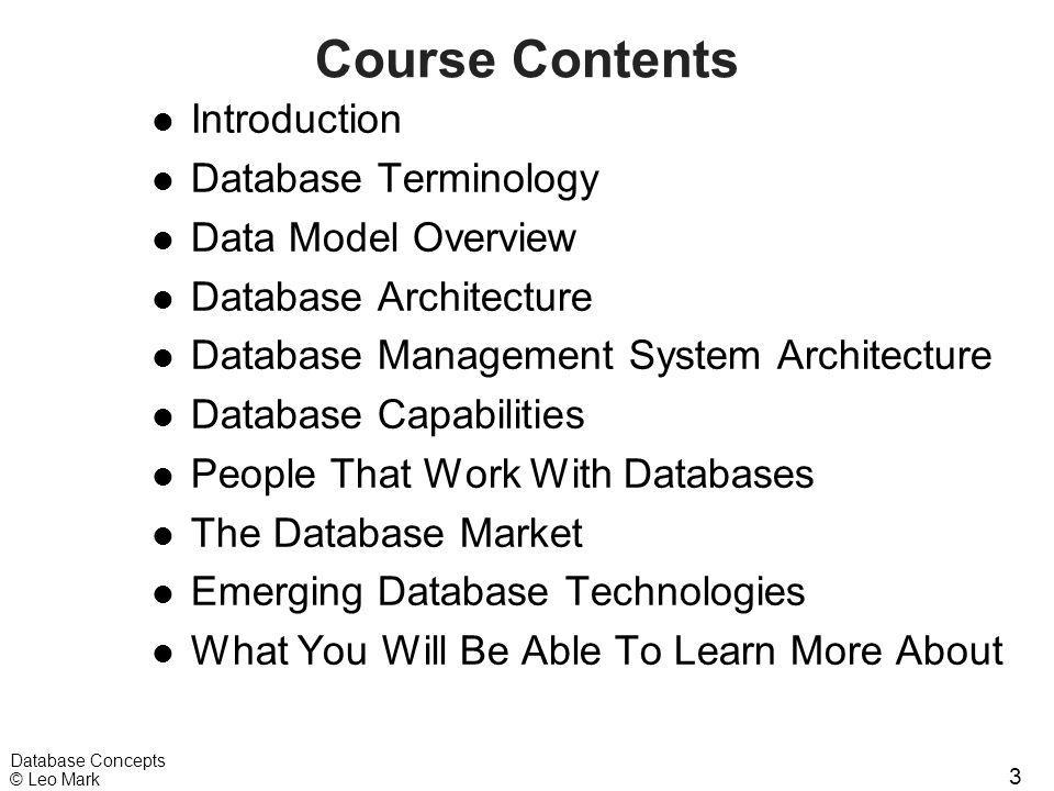 3 Database Concepts © Leo Mark Course Contents l Introduction l Database Terminology l Data Model Overview l Database Architecture l Database Manageme
