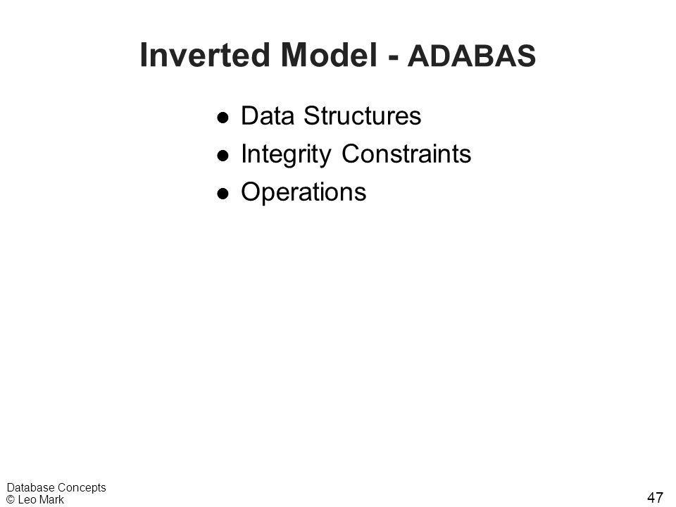 47 Database Concepts © Leo Mark Inverted Model - ADABAS l Data Structures l Integrity Constraints l Operations