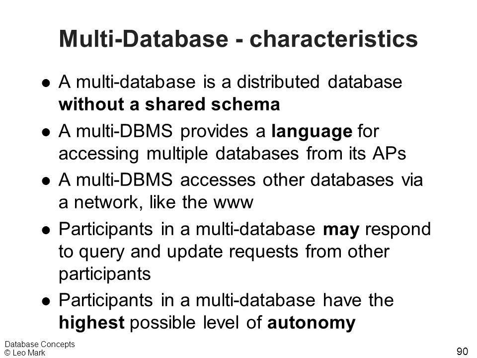 90 Database Concepts © Leo Mark Multi-Database - characteristics l A multi-database is a distributed database without a shared schema l A multi-DBMS p