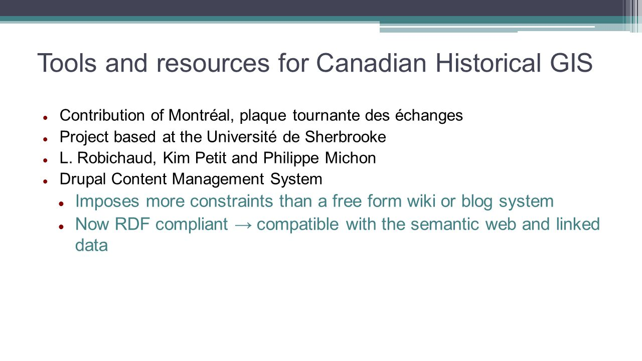 Tools and resources for Canadian Historical GIS Contribution of Montréal, plaque tournante des échanges Project based at the Université de Sherbrooke L.