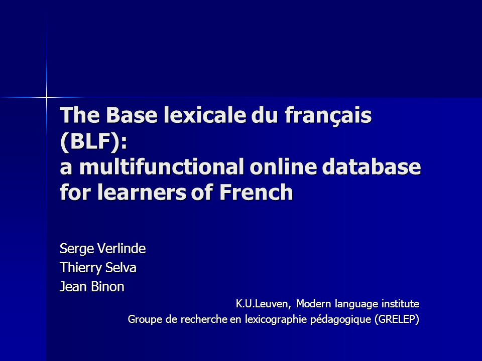 The Base lexicale du français (BLF): a multifunctional online database for learners of French Serge Verlinde Thierry Selva Jean Binon K.U.Leuven, Mode