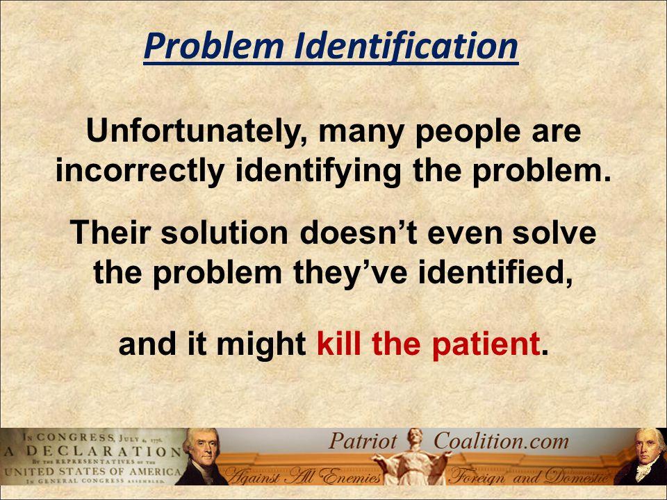 Unfortunately, many people are incorrectly identifying the problem.