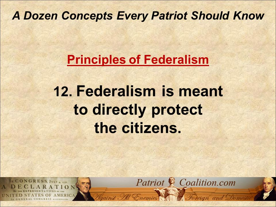 A Dozen Concepts Every Patriot Should Know Principles of Federalism 12.