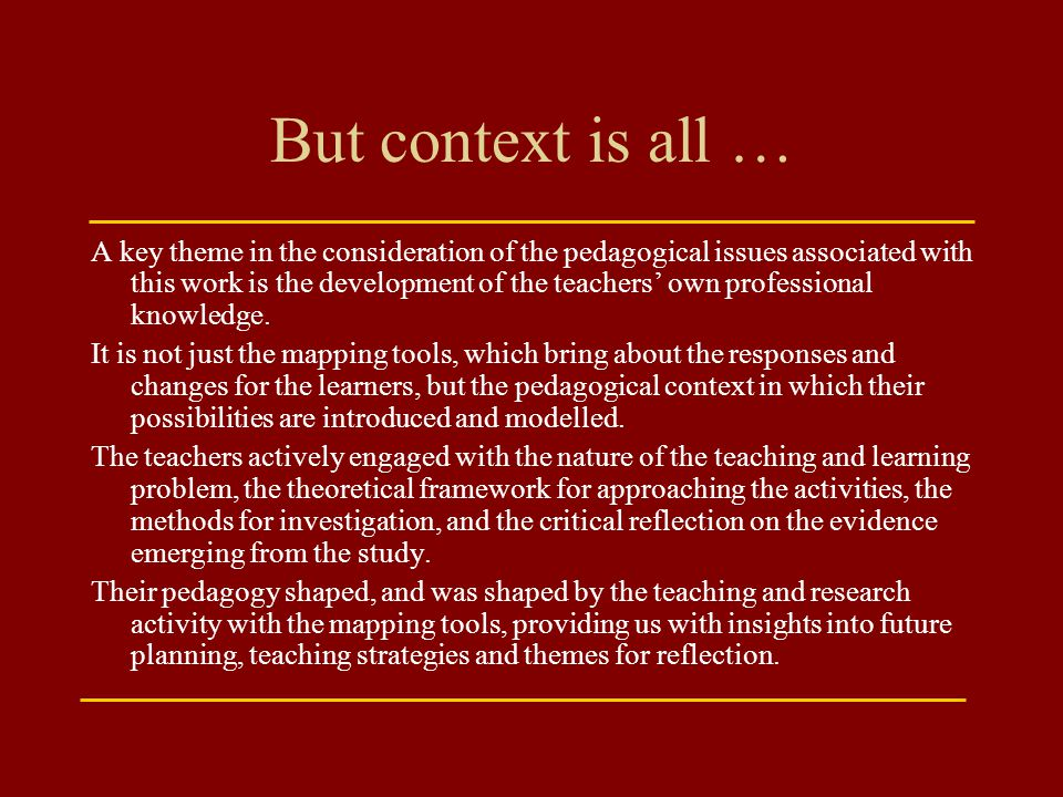 But context is all … A key theme in the consideration of the pedagogical issues associated with this work is the development of the teachers' own prof