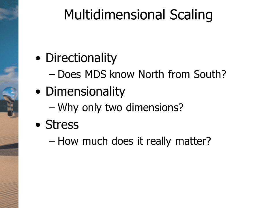Multidimensional Scaling Directionality –Does MDS know North from South.