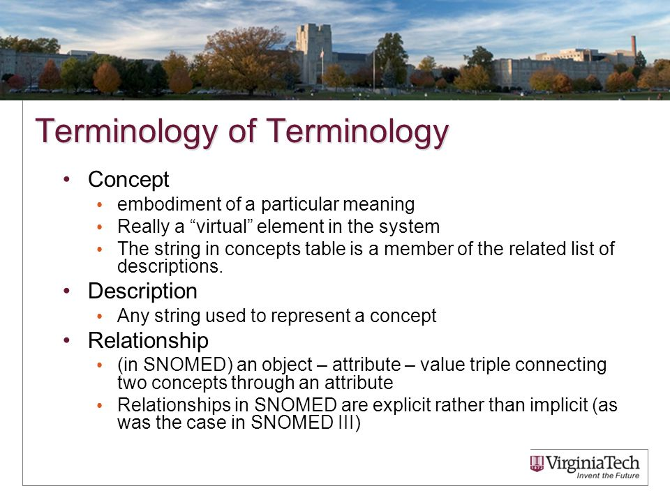 Terminology of Terminology Concept embodiment of a particular meaning Really a virtual element in the system The string in concepts table is a member of the related list of descriptions.