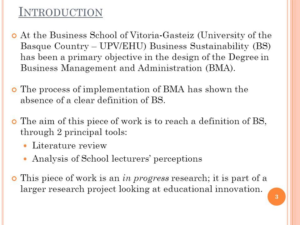 I NTRODUCTION At the Business School of Vitoria-Gasteiz (University of the Basque Country – UPV/EHU) Business Sustainability (BS) has been a primary objective in the design of the Degree in Business Management and Administration (BMA).