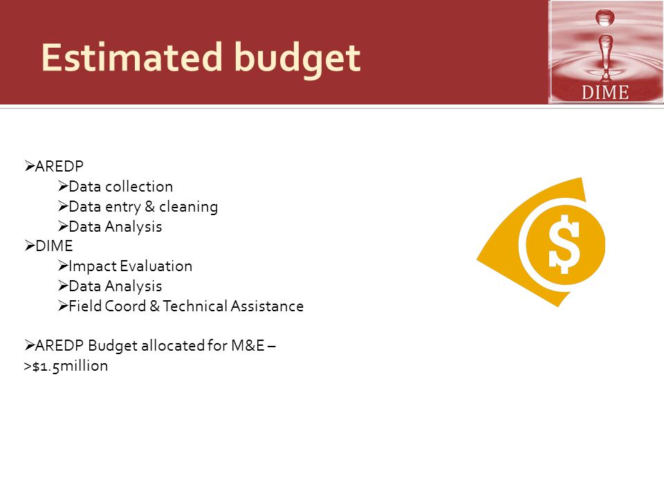 Estimated budget  AREDP  Data collection  Data entry & cleaning  Data Analysis  DIME  Impact Evaluation  Data Analysis  Field Coord & Technica