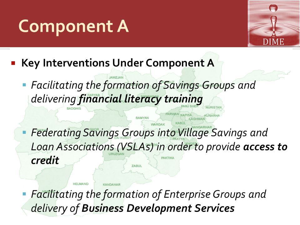 Component A  Key Interventions Under Component A  Facilitating the formation of Savings Groups and delivering financial literacy training  Federati
