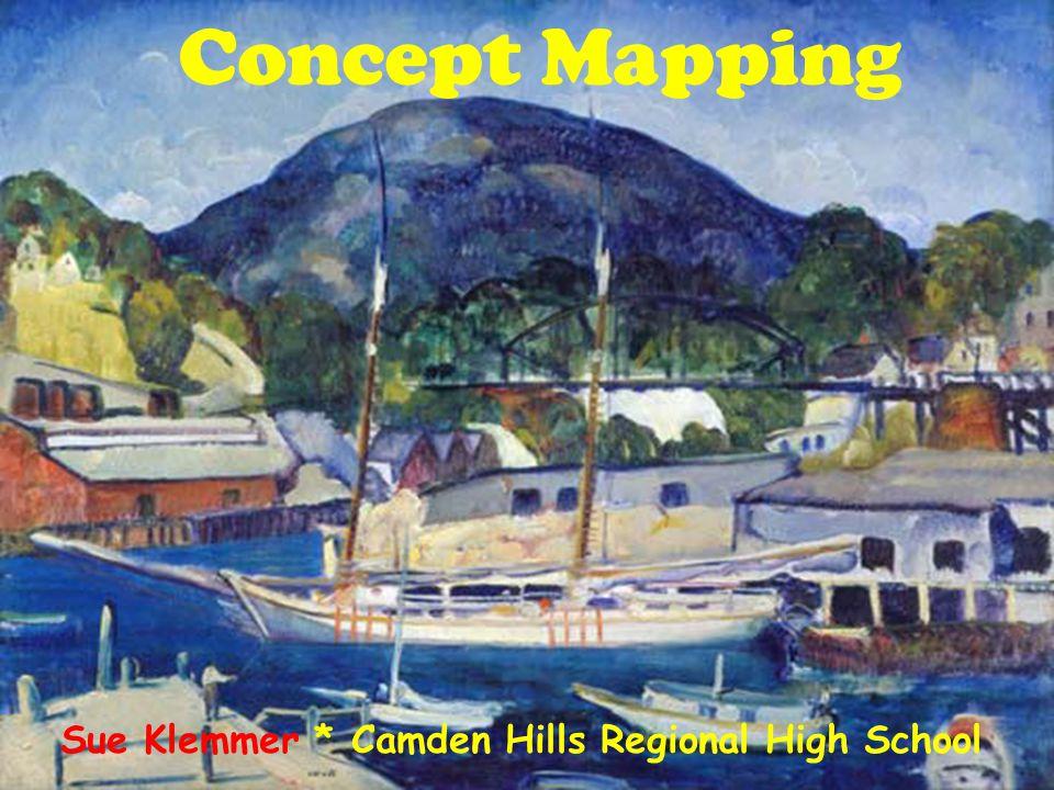 Concept Mapping Sue Klemmer * Camden Hills Regional High School