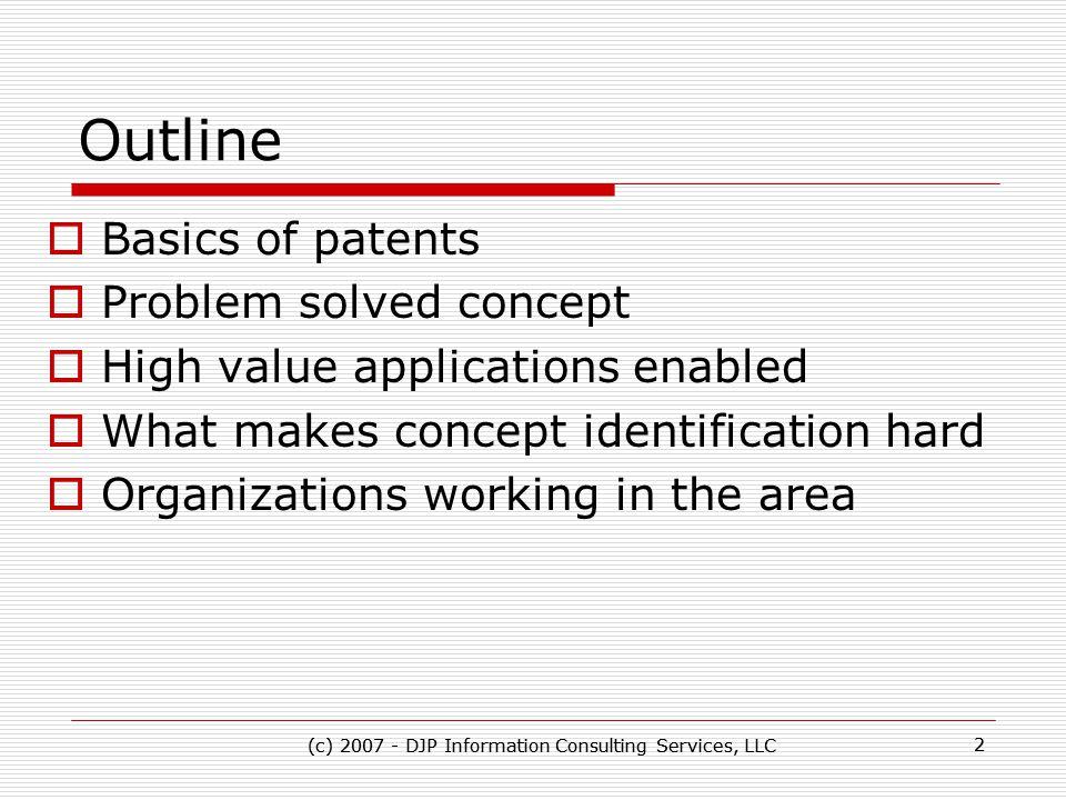 (c) 2007 - DJP Information Consulting Services, LLC 13 (c) 2007 - DJP Information Consulting Services, LLC 13 Derwent Use/Advantage Statements Courtesy of Ron Kaminecki, Dialog Corporation Descriptive Title Use Statement Advantage Statement