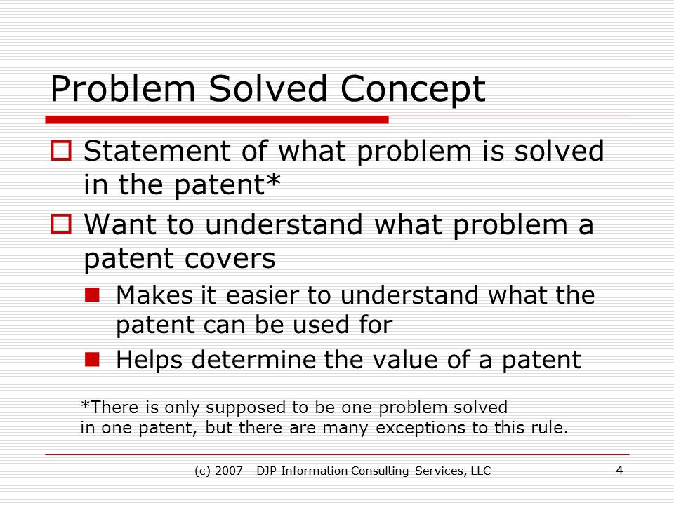 (c) 2007 - DJP Information Consulting Services, LLC 5 5 What Is Enabled By Availability Of Problem Solved Concept Information  Problem solved R&D process for creating products  Patent mapping for strategic planning