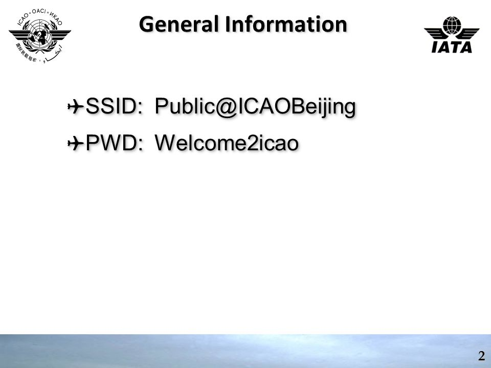General Information ✈ SSID: Public@ICAOBeijing ✈ PWD: Welcome2icao ✈ SSID: Public@ICAOBeijing ✈ PWD: Welcome2icao 2