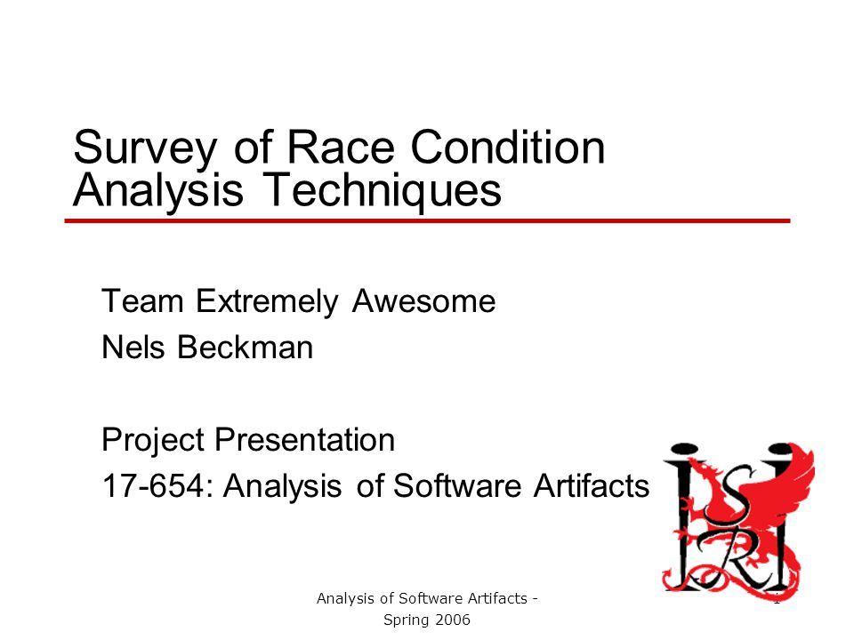Analysis of Software Artifacts - Spring 2006 2 A Goal-Based Literature Search This semester we explored many fundamental style of software analysis.