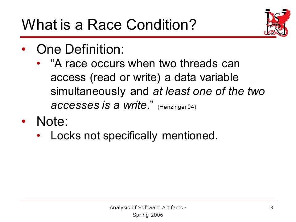 Analysis of Software Artifacts - Spring 2006 3 What is a Race Condition.