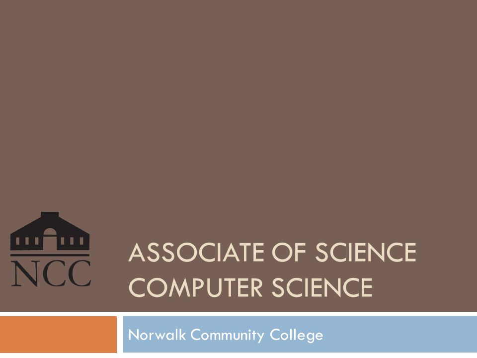 ASSOCIATE OF SCIENCE COMPUTER SCIENCE Norwalk Community College
