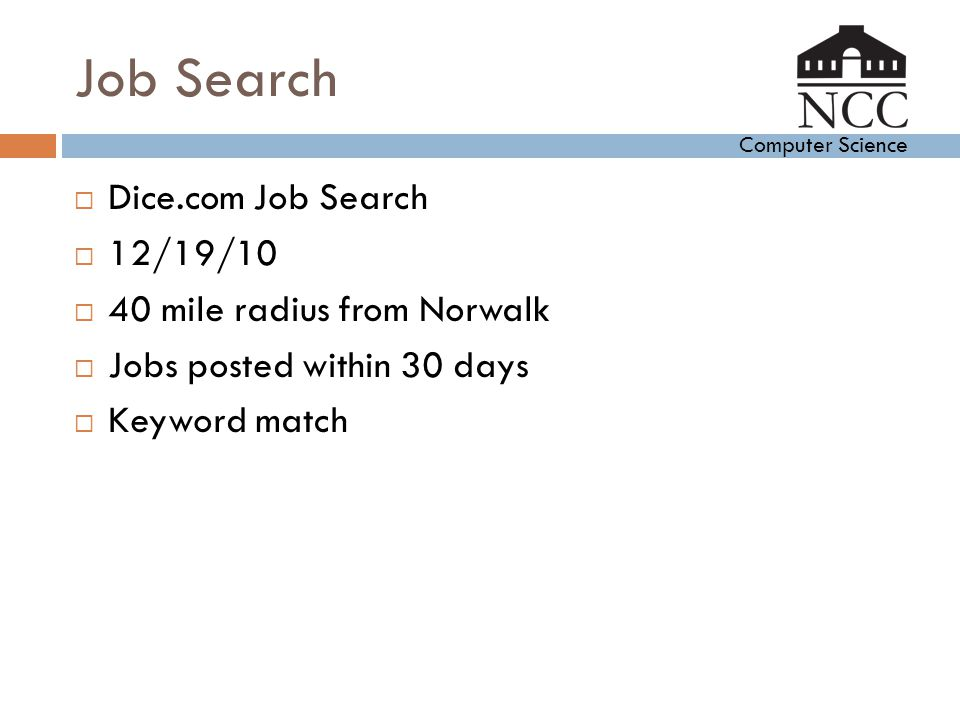 Computer Science Job Search  Dice.com Job Search  12/19/10  40 mile radius from Norwalk  Jobs posted within 30 days  Keyword match