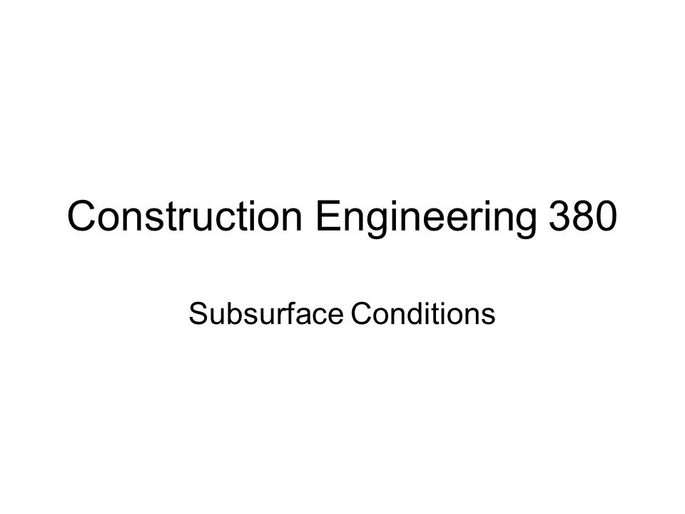 Construction Engineering 380 Subsurface Conditions