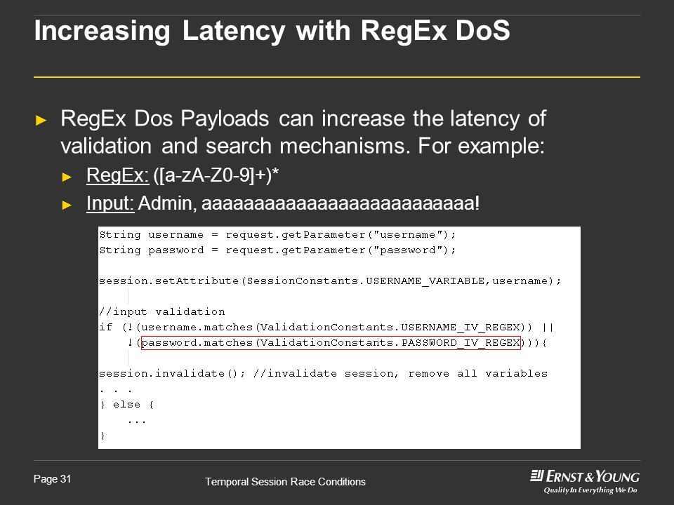 Temporal Session Race Conditions Page 31 ► RegEx Dos Payloads can increase the latency of validation and search mechanisms.