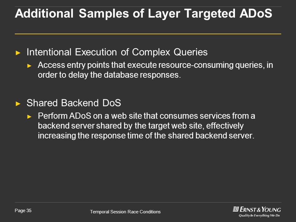 Temporal Session Race Conditions Page 35 ► Intentional Execution of Complex Queries ► Access entry points that execute resource-consuming queries, in order to delay the database responses.