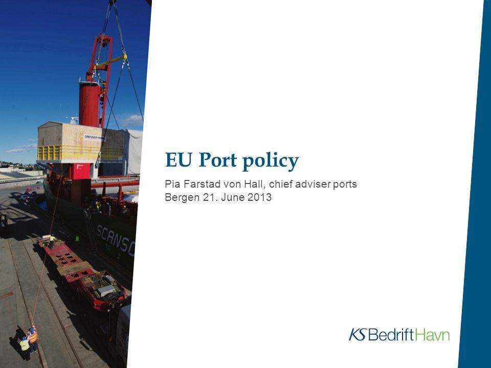 EU Port policy Pia Farstad von Hall, chief adviser ports Bergen 21. June 2013